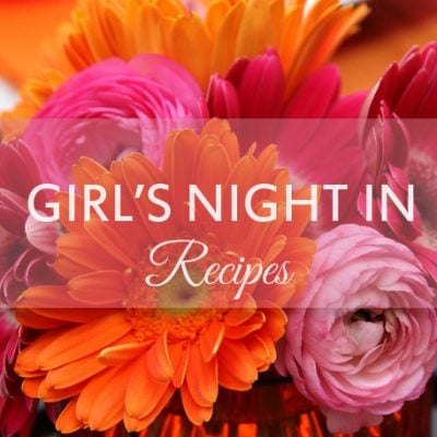 The Perfect Recipe Collection for a Girl's Night In!