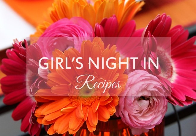 15 Recipes for the Perfect Girl's Night In!