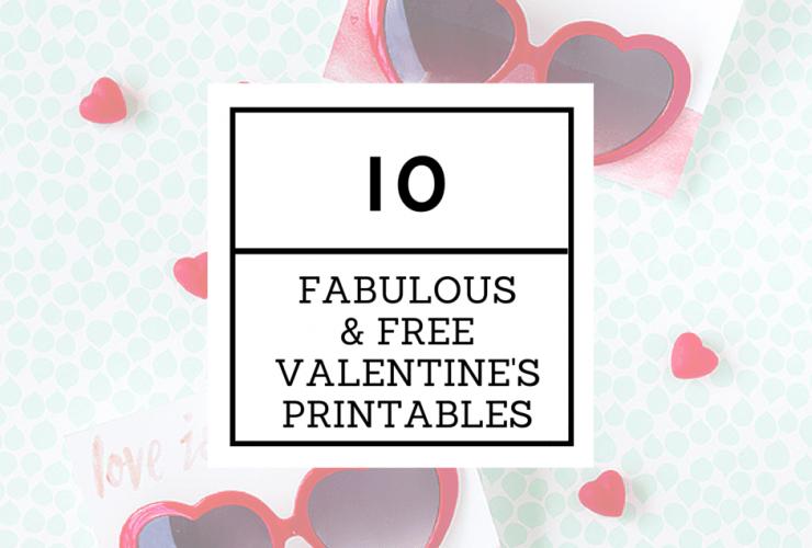 10 Fabulous & Free Valentine's Printables