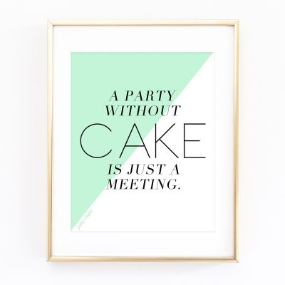 Free Art Print | A Party Without Cake Is Just a Meeting! - Julia Child