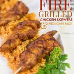 Fire Grilled Chicken Skewers over Mexican Rice!