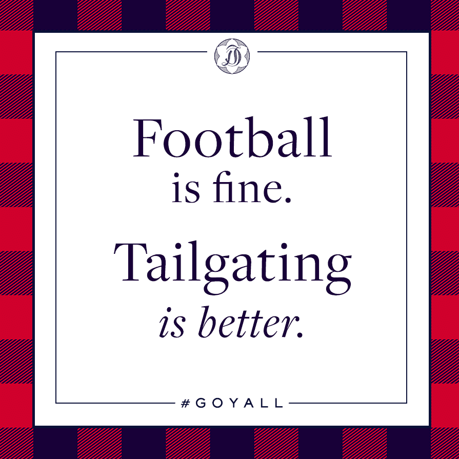 Football is Fine. Tailgating is Better.